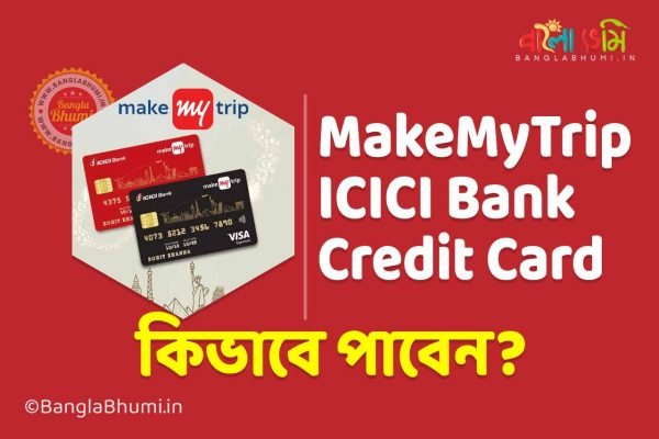 MakeMyTrip Credit Card by ICICI Bank: Know Features, Benefits & Application